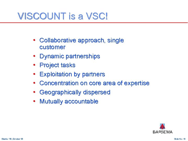 VISCOUNT is a VSC! • Collaborative approach, single customer • Dynamic partnerships • Project