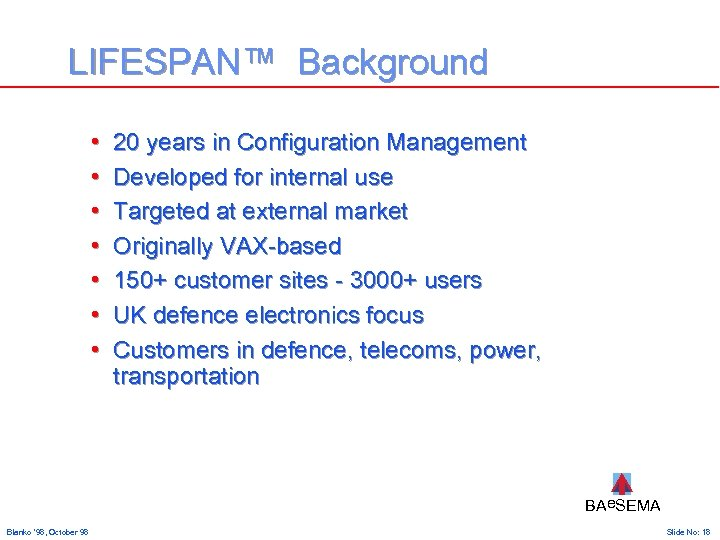 LIFESPAN™ Background • • 20 years in Configuration Management Developed for internal use Targeted