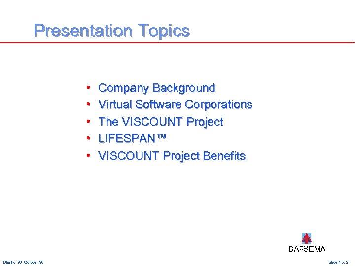 Presentation Topics • • • Company Background Virtual Software Corporations The VISCOUNT Project LIFESPAN™