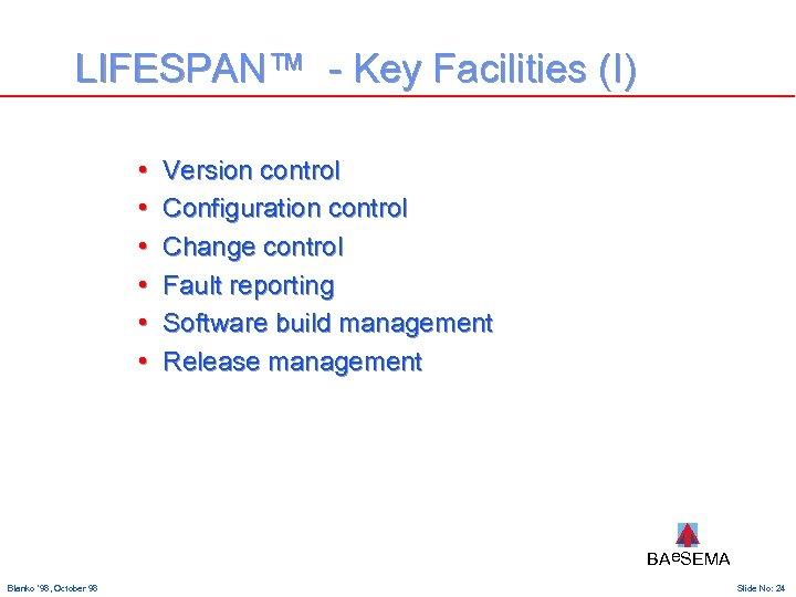 LIFESPAN™ - Key Facilities (I) • • • Version control Configuration control Change control