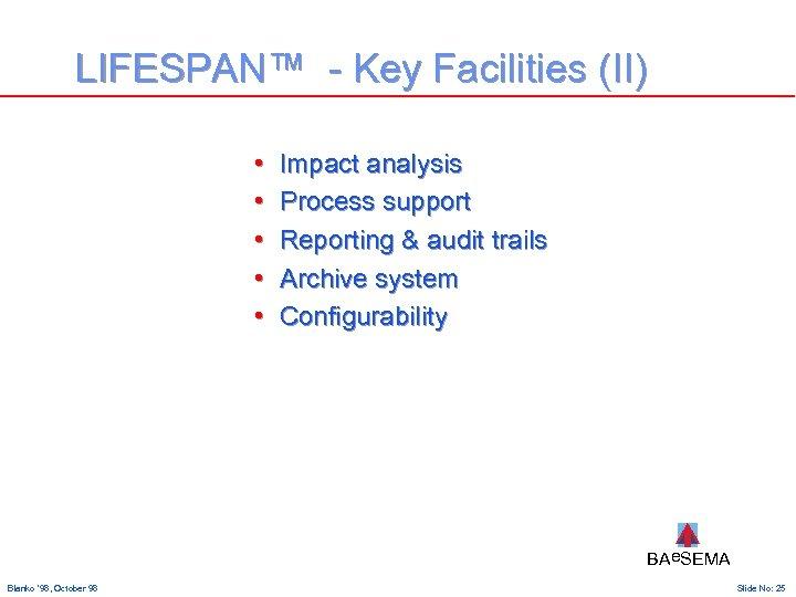 LIFESPAN™ - Key Facilities (II) • • • Impact analysis Process support Reporting &