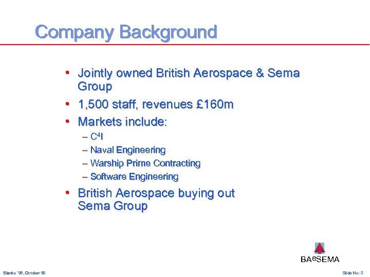 Company Background • Jointly owned British Aerospace & Sema Group • 1, 500 staff,