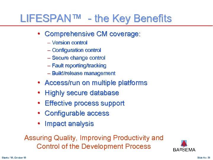 LIFESPAN™ - the Key Benefits • Comprehensive CM coverage: – Version control – Configuration