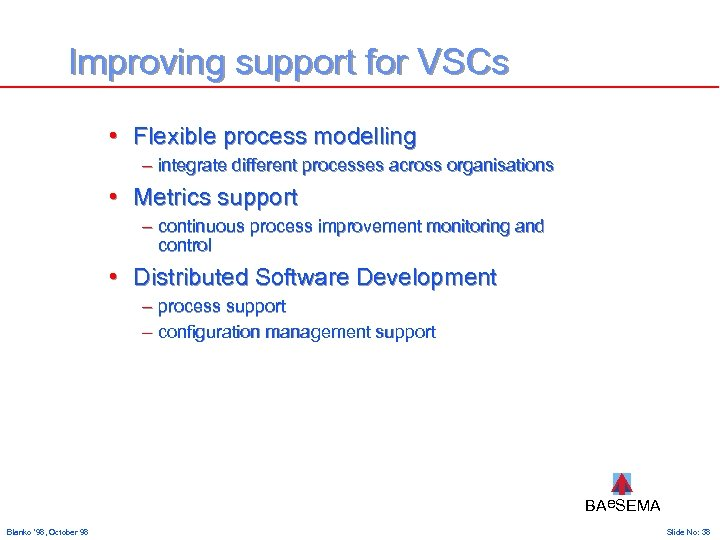 Improving support for VSCs • Flexible process modelling – integrate different processes across organisations