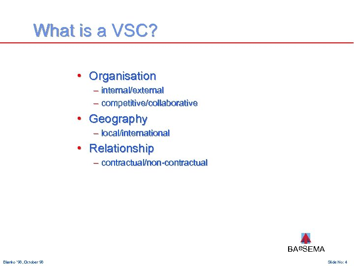 What is a VSC? • Organisation – internal/external – competitive/collaborative • Geography – local/international