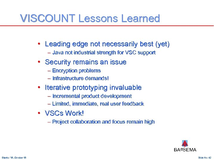 VISCOUNT Lessons Learned • Leading edge not necessarily best (yet) – Java not industrial