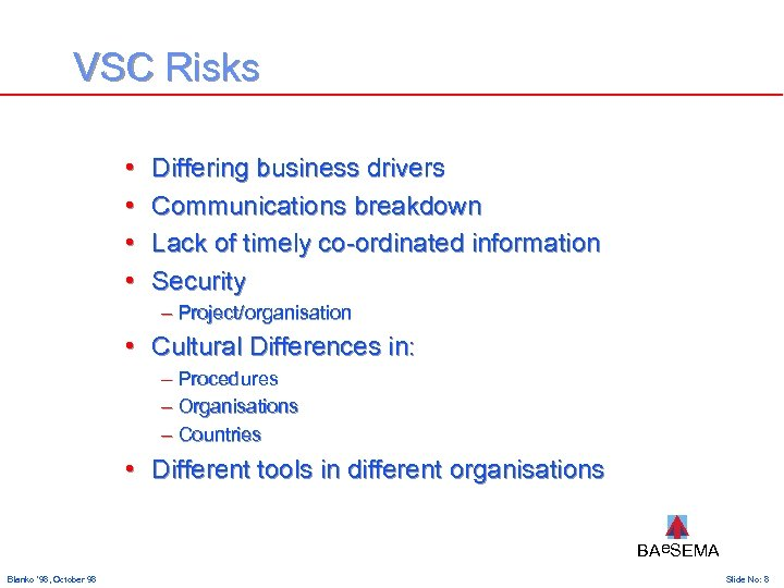 VSC Risks • • Differing business drivers Communications breakdown Lack of timely co-ordinated information