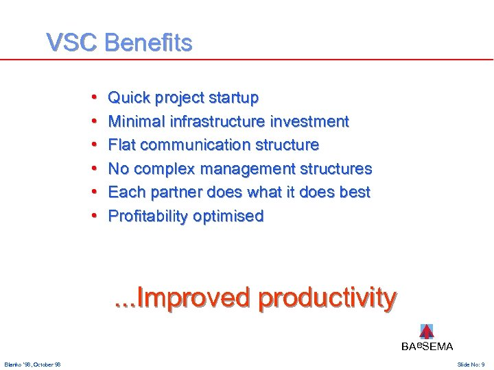 VSC Benefits • • • Quick project startup Minimal infrastructure investment Flat communication structure