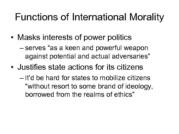 """Functions of International Morality • Masks interests of power politics – serves """"as a"""