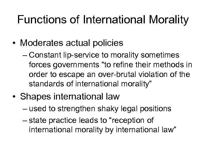 Functions of International Morality • Moderates actual policies – Constant lip-service to morality sometimes