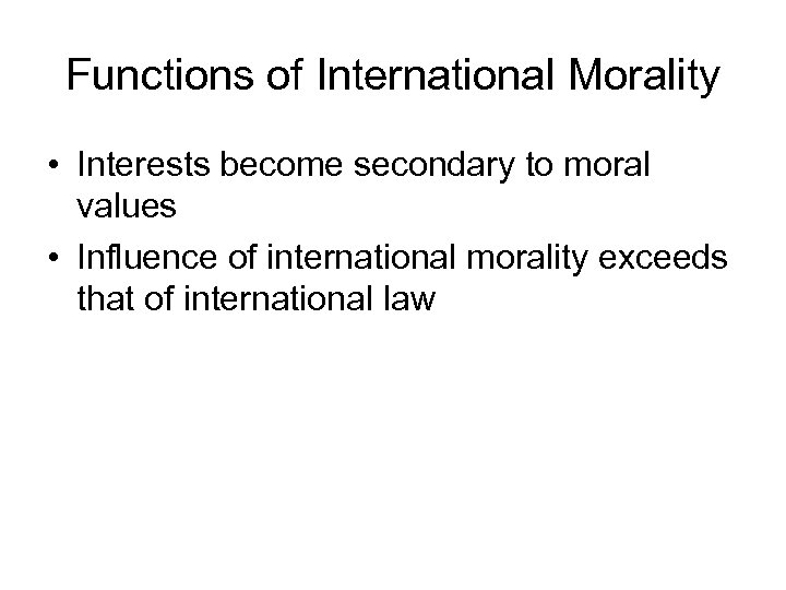 Functions of International Morality • Interests become secondary to moral values • Influence of