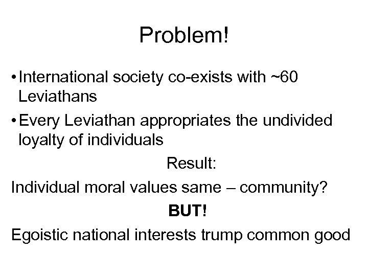 Problem! • International society co-exists with ~60 Leviathans • Every Leviathan appropriates the undivided