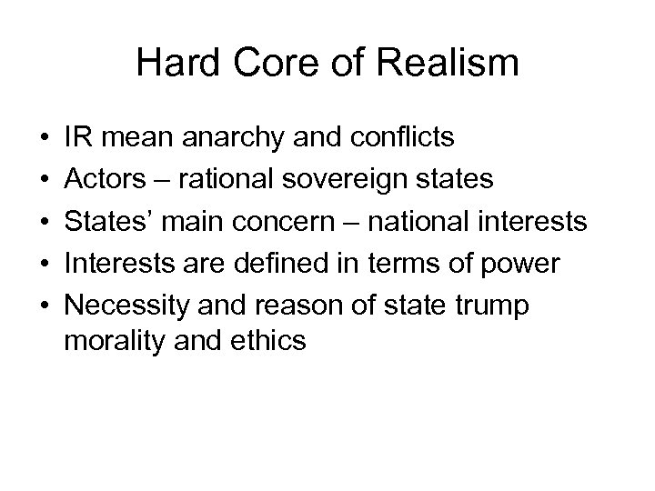 Hard Core of Realism • • • IR mean anarchy and conflicts Actors –