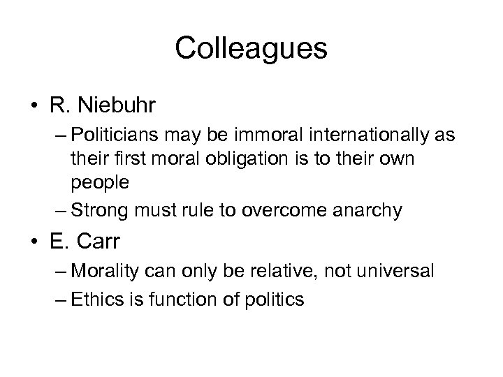 Colleagues • R. Niebuhr – Politicians may be immoral internationally as their first moral