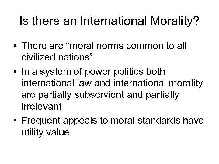 """Is there an International Morality? • There are """"moral norms common to all civilized"""