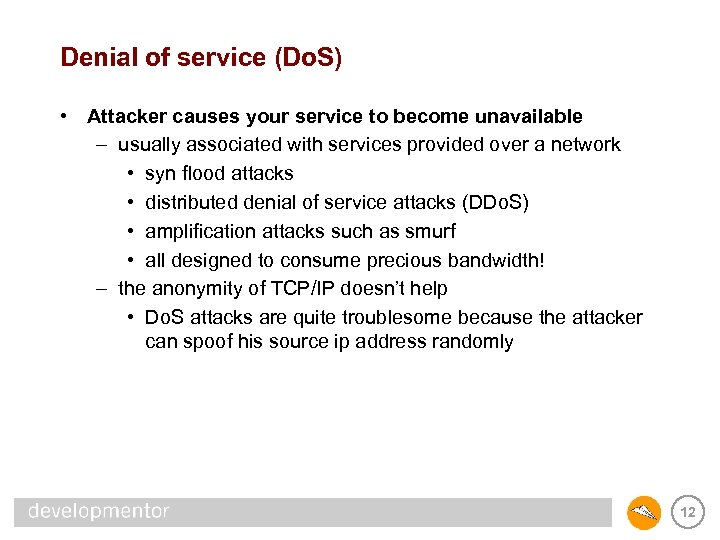 Denial of service (Do. S) • Attacker causes your service to become unavailable –