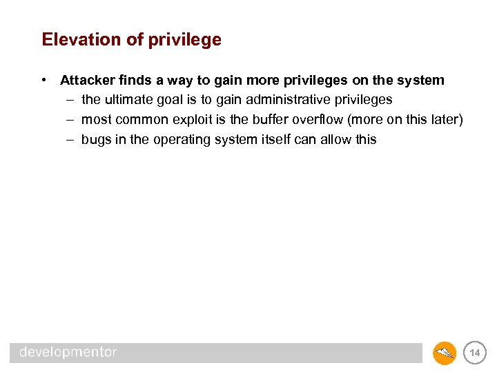 Elevation of privilege • Attacker finds a way to gain more privileges on the