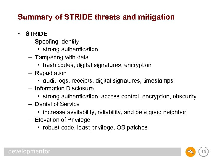 Summary of STRIDE threats and mitigation • STRIDE – Spoofing Identity • strong authentication