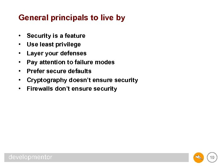 General principals to live by • • Security is a feature Use least privilege