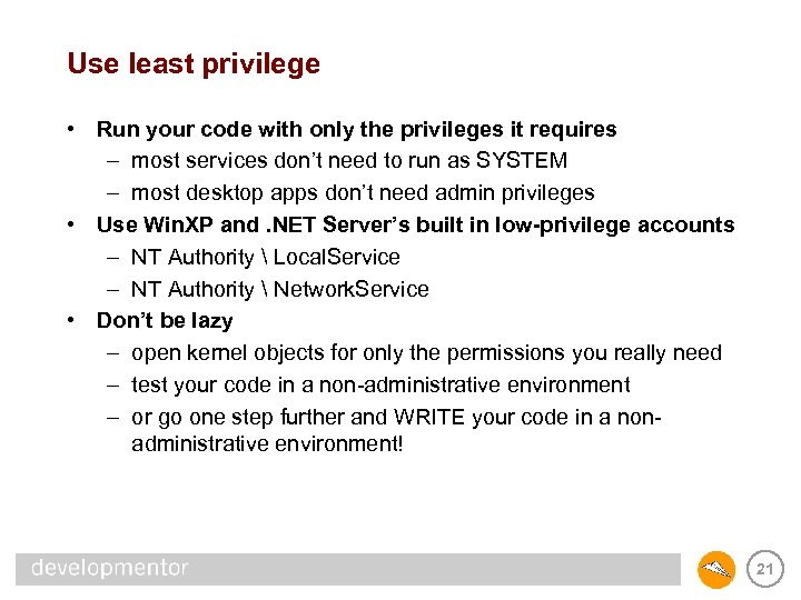 Use least privilege • Run your code with only the privileges it requires –
