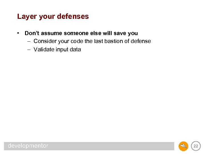 Layer your defenses • Don't assume someone else will save you – Consider your