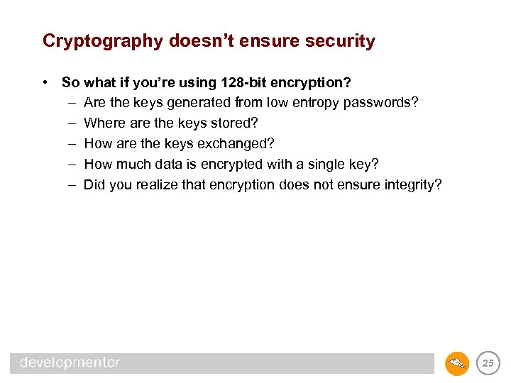 Cryptography doesn't ensure security • So what if you're using 128 -bit encryption? –