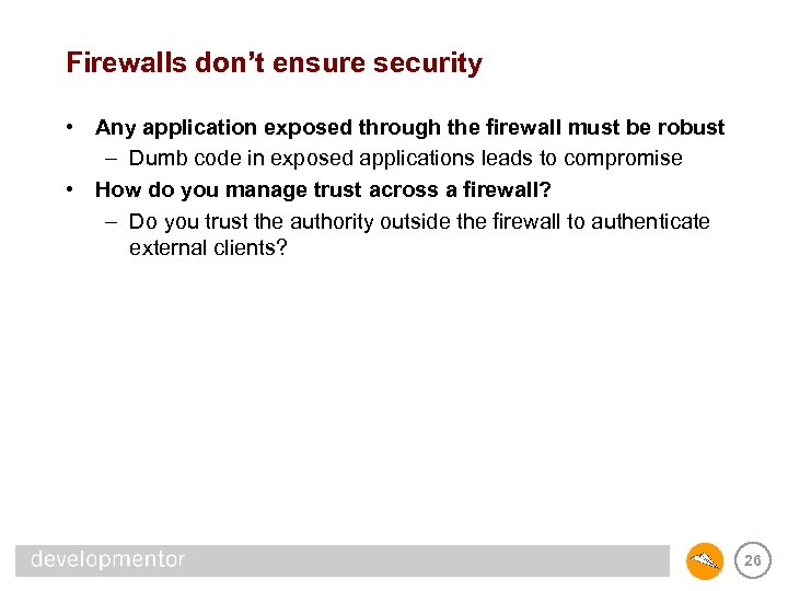 Firewalls don't ensure security • Any application exposed through the firewall must be robust