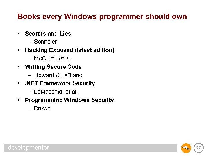 Books every Windows programmer should own • Secrets and Lies – Schneier • Hacking