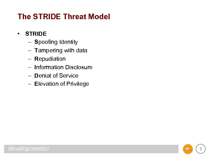 The STRIDE Threat Model • STRIDE – Spoofing Identity – Tampering with data –