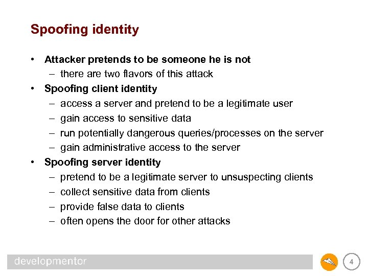 Spoofing identity • Attacker pretends to be someone he is not – there are