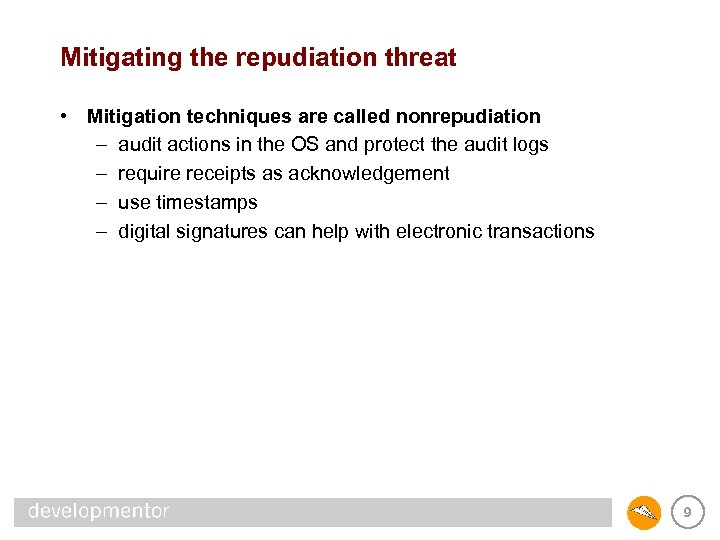 Mitigating the repudiation threat • Mitigation techniques are called nonrepudiation – audit actions in