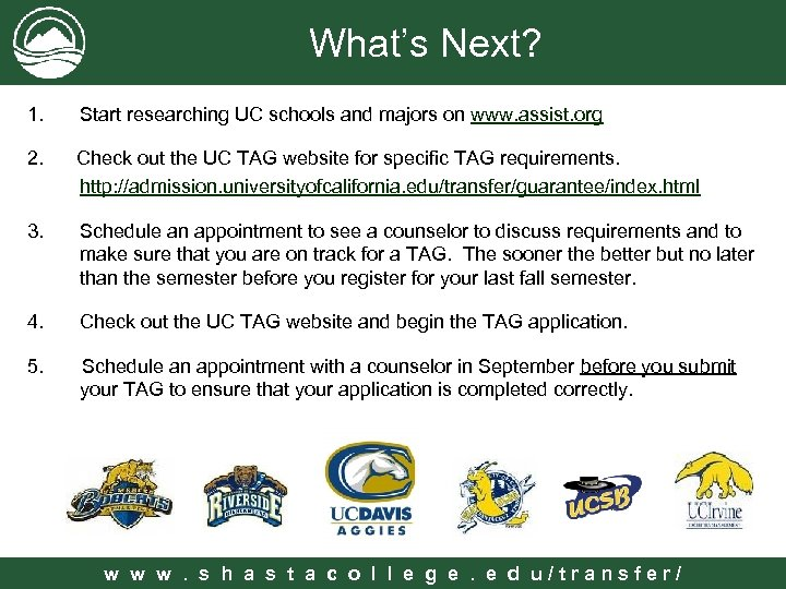 What's Next? 1. Start researching UC schools and majors on www. assist. org 2.