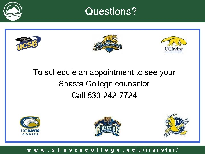Questions? To schedule an appointment to see your Shasta College counselor Call 530 -242