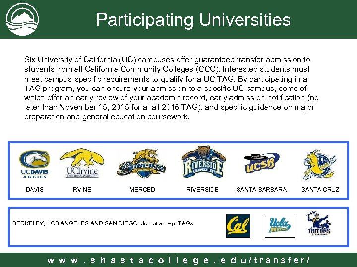 Participating Universities Six University of California (UC) campuses offer guaranteed transfer admission to students