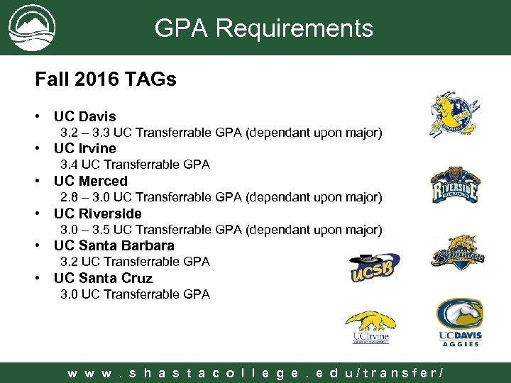 GPA Requirements Fall 2016 TAGs • UC Davis 3. 2 – 3. 3 UC
