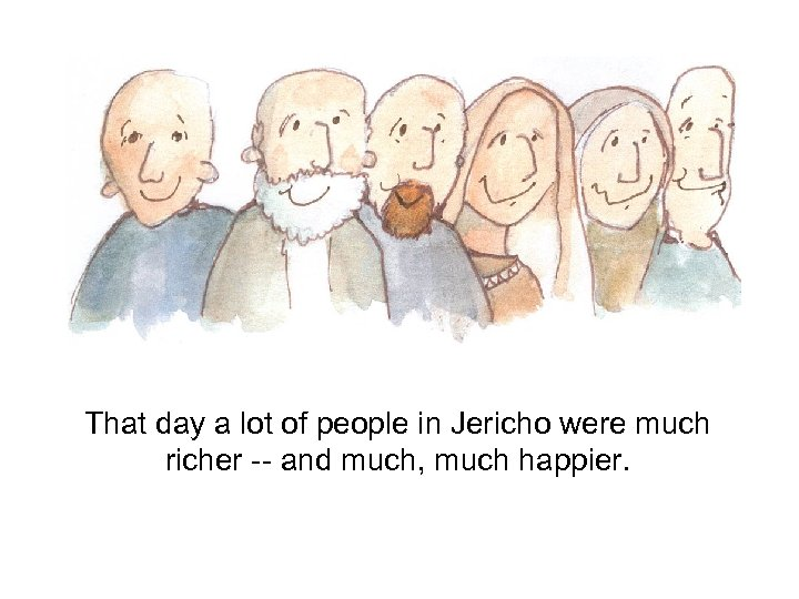 That day a lot of people in Jericho were much richer -- and much,
