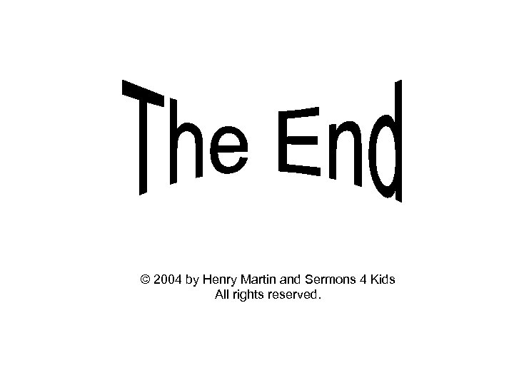 © 2004 by Henry Martin and Sermons 4 Kids All rights reserved.