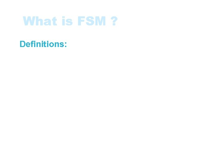 What is FSM ? • Definitions: • Functional Size: A size of the software