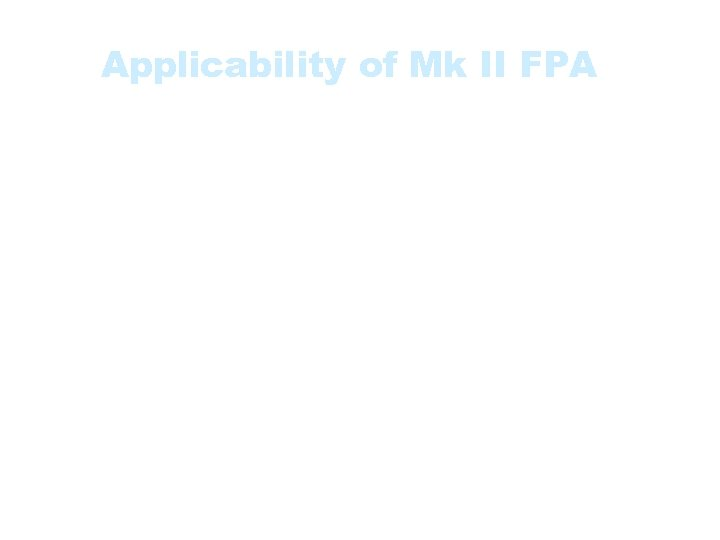 Applicability of Mk II FPA Mk. II FPA is a method that assists in