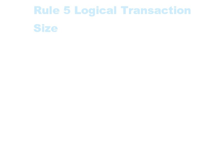 Rule 5 Logical Transaction Size • The Functional Size of a Logical Transaction is
