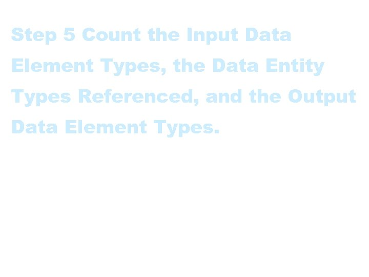 Step 5 Count the Input Data Element Types, the Data Entity Types Referenced, and