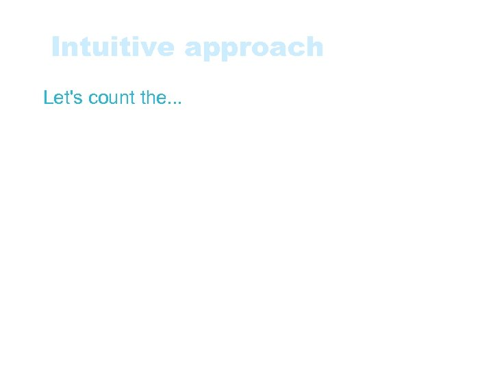 Intuitive approach • Let's count the. . . • Classes of a Software system