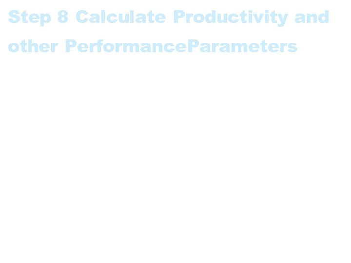 Step 8 Calculate Productivity and other Performance. Parameters Examples: • Productivity = FPI /