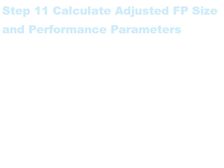 Step 11 Calculate Adjusted FP Size and Performance Parameters • Optionally use the TCA