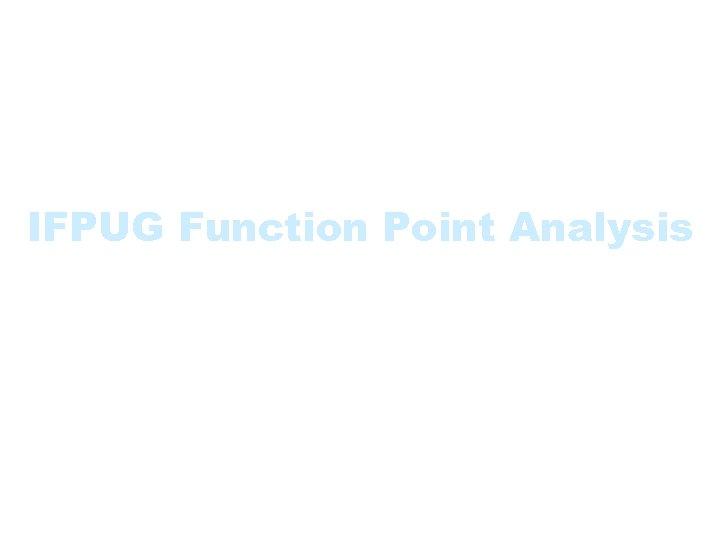 IFPUG Function Point Analysis