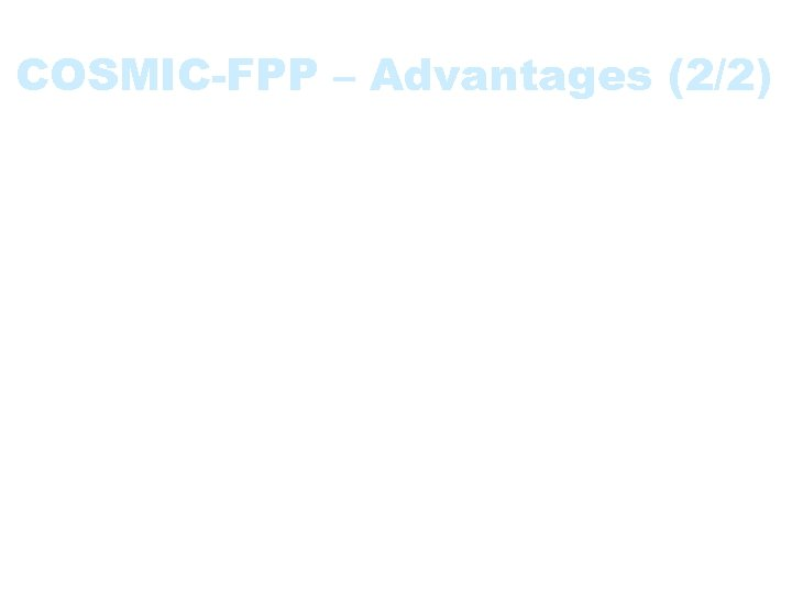 COSMIC-FPP – Advantages (2/2) • • Flexible Lacks correlation fator Respects tier and layer