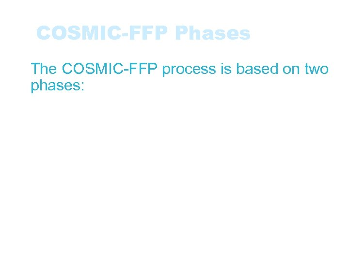 COSMIC-FFP Phases • The COSMIC-FFP process is based on two phases: • The Mapping