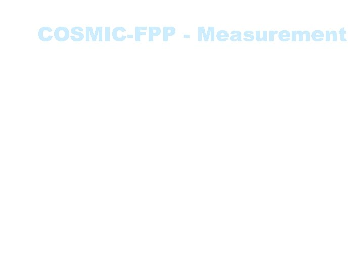 COSMIC-FPP - Measurement • FURs can be decomposed into a set of functional processes