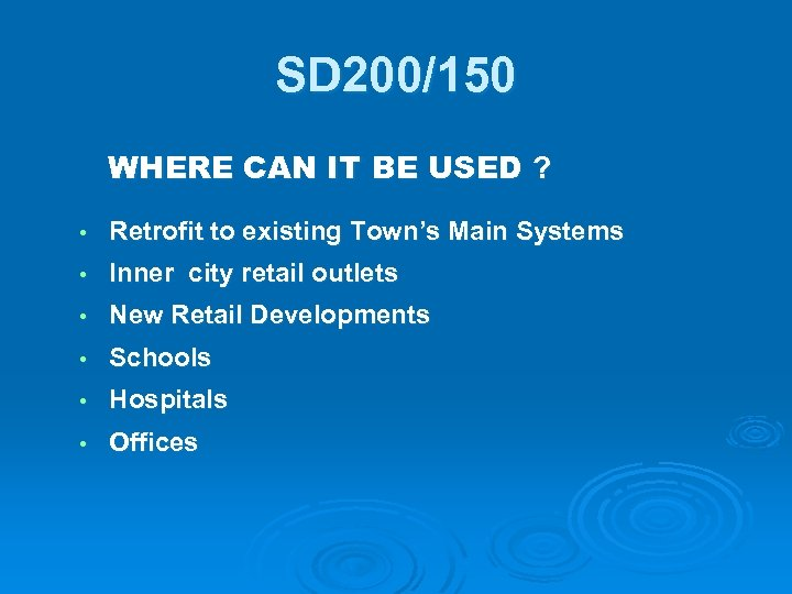 SD 200/150 WHERE CAN IT BE USED ? • Retrofit to existing Town's Main