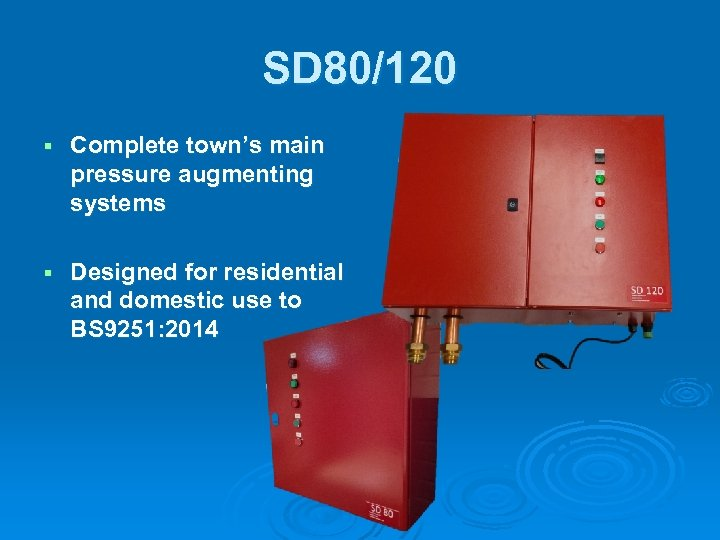 SD 80/120 § Complete town's main pressure augmenting systems § Designed for residential and